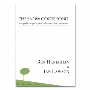 THE SNOW GOOSE SONG (Heneghan & Lawson)  ( soprano, optional female choir and piano)